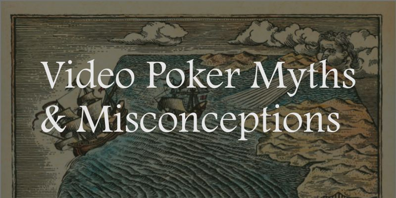 Video Poker Myths & Misconceptions